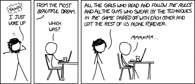 Beautiful Dream (xkcd): All the girls who read and follow THE RULES and all the guys who swear by the techniques in THE GAME paired off with each other and left the res of us alone forever..