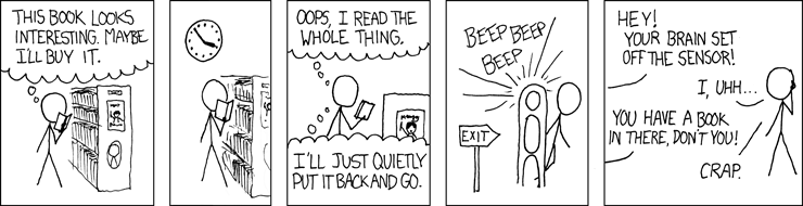 XKCD comic strip - person reads whole book in bookstore, goes to leave and his/her brain sets off the security alarm.