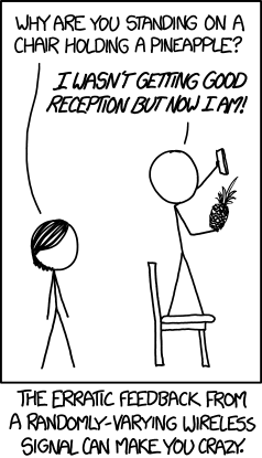 XKCD Comic: The erratic feedback from a randomly-varying wireless signal can make you crazy.