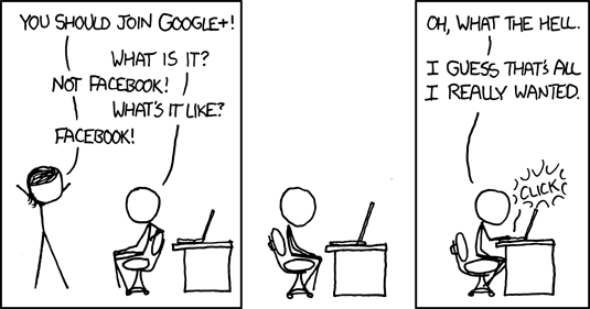 xkcd comic #918, You should join Google+! / What is it? / Not Facebook! / What's it like? / Facebook! / Oh, what the hell. I guess that's all I really wanted.