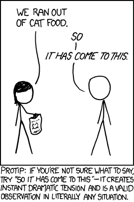 'Come to what?' 'You. Me. This moment.' ... XKCD by Randall Munroe