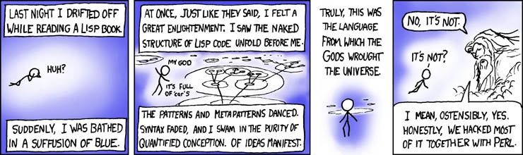 XKCD LISP - We think God created the world in LISP, but he merely hacked it in Perl.