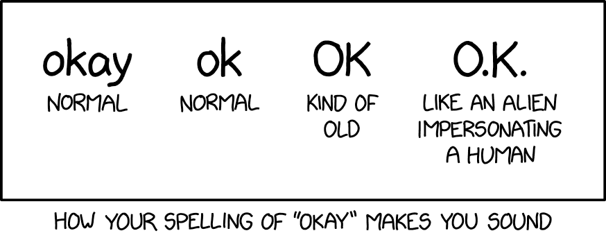 "How your spelling of ""OKAY"" makes you sound"